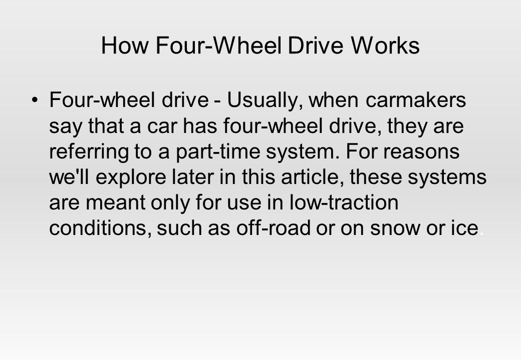 How Four-Wheel Drive Works Four-wheel drive - Usually, when carmakers say that a car has four-wheel drive, they are referring to a part-time system.