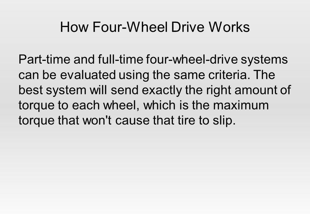 How Four-Wheel Drive Works Part-time and full-time four-wheel-drive systems can be evaluated using the same criteria.