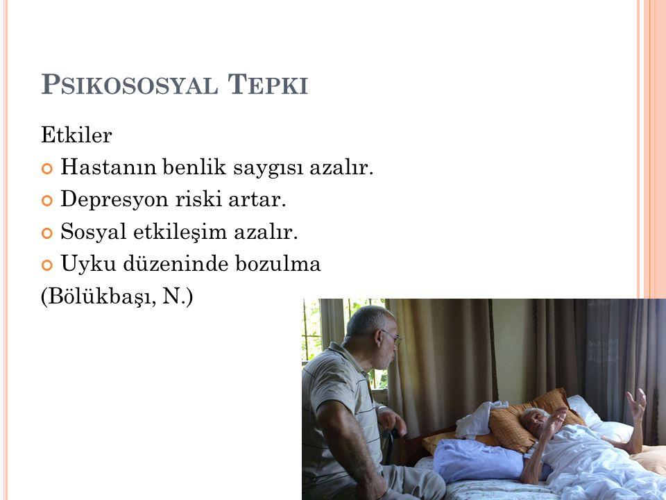 P SIKOSOSYAL T EPKI Etkiler Hastanın benlik saygısı azalır.