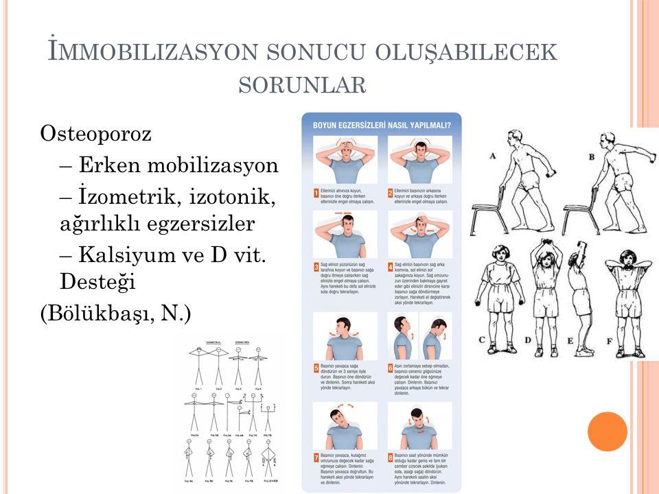 İ MMOBILIZASYON SONUCU OLUŞABILECEK SORUNLAR Osteoporoz – Erken mobilizasyon – İzometrik, izotonik, ağırlıklı egzersizler – Kalsiyum ve D vit.