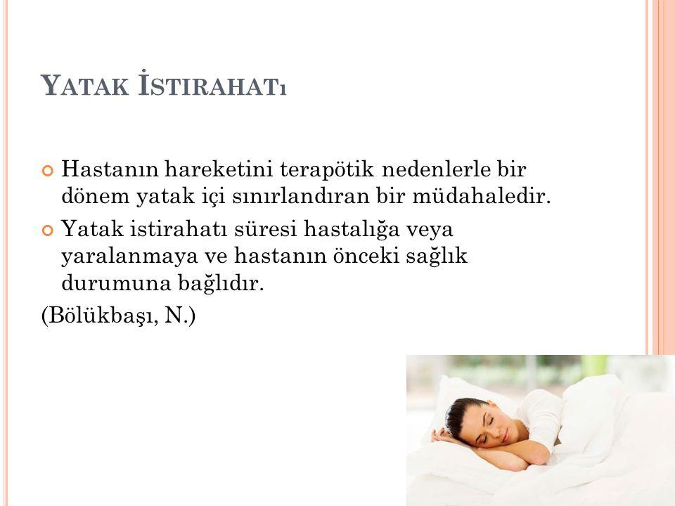 Y ATAK İ STIRAHATı Hastanın hareketini terapötik nedenlerle bir dönem yatak içi sınırlandıran bir müdahaledir.