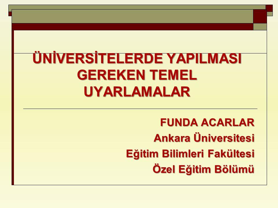 ÜNİVERSİTELERDE YAPILMASI GEREKEN TEMEL UYARLAMALAR FUNDA ACARLAR Ankara Üniversitesi Eğitim Bilimleri Fakültesi Özel Eğitim Bölümü