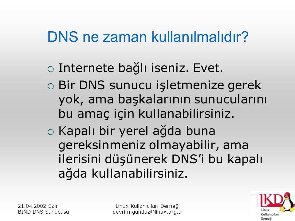 21.04.2002 Salı BIND DNS Sunucusu Linux Kullanıcıları Derneği devrim.gunduz@linux.org.tr DNS ne zaman kullanılmalıdır.