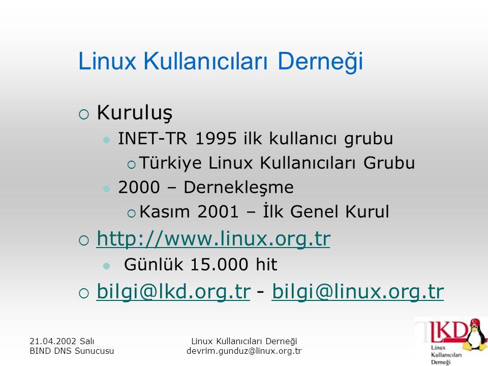 21.04.2002 Salı BIND DNS Sunucusu Linux Kullanıcıları Derneği devrim.gunduz@linux.org.tr Linux Kullanıcıları Derneği  Kuruluş INET-TR 1995 ilk kullanıcı grubu  Türkiye Linux Kullanıcıları Grubu 2000 – Dernekleşme  Kasım 2001 – İlk Genel Kurul  http://www.linux.org.tr http://www.linux.org.tr Günlük 15.000 hit  bilgi@lkd.org.tr - bilgi@linux.org.tr bilgi@lkd.org.trbilgi@linux.org.tr