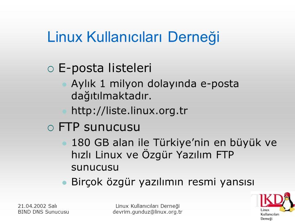 21.04.2002 Salı BIND DNS Sunucusu Linux Kullanıcıları Derneği devrim.gunduz@linux.org.tr Linux Kullanıcıları Derneği  E-posta listeleri Aylık 1 milyon dolayında e-posta dağıtılmaktadır.