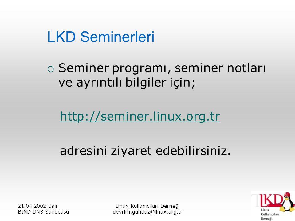 21.04.2002 Salı BIND DNS Sunucusu Linux Kullanıcıları Derneği devrim.gunduz@linux.org.tr LKD Seminerleri  Seminer programı, seminer notları ve ayrıntılı bilgiler için; http://seminer.linux.org.tr adresini ziyaret edebilirsiniz.