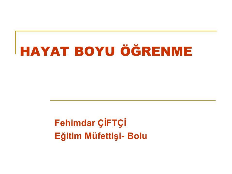 HAYAT BOYU ÖĞRENME Fehimdar ÇİFTÇİ Eğitim Müfettişi- Bolu