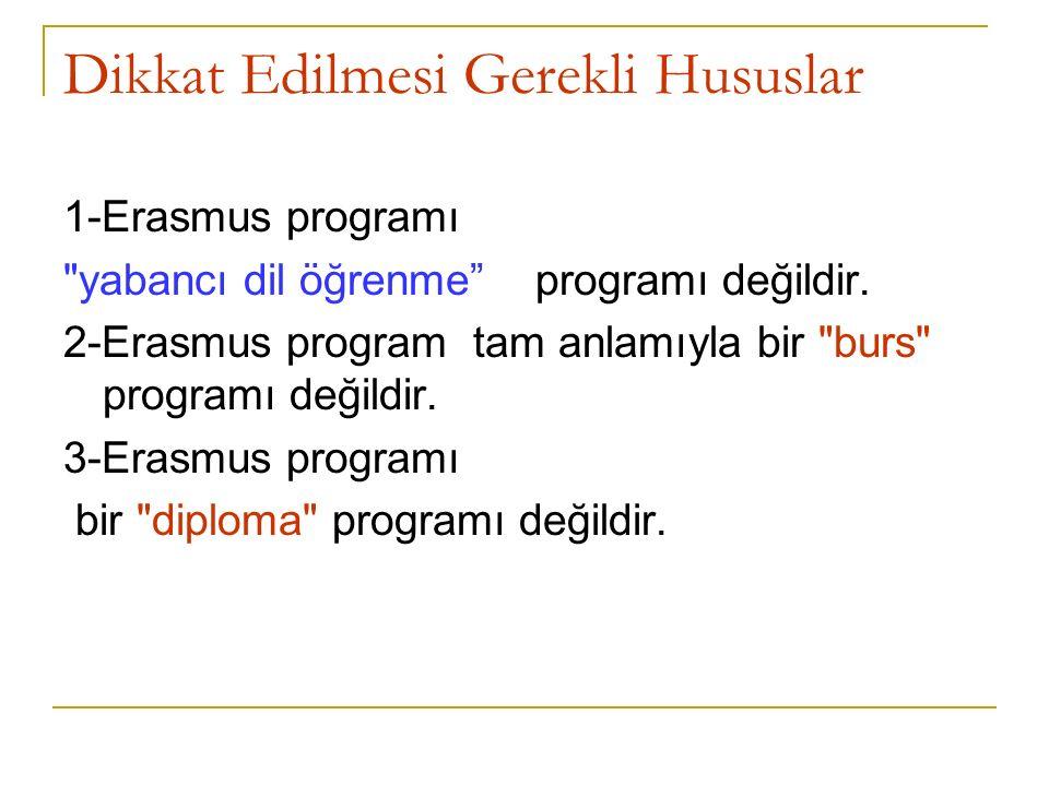 Dikkat Edilmesi Gerekli Hususlar 1-Erasmus programı yabancı dil öğrenme programı değildir.