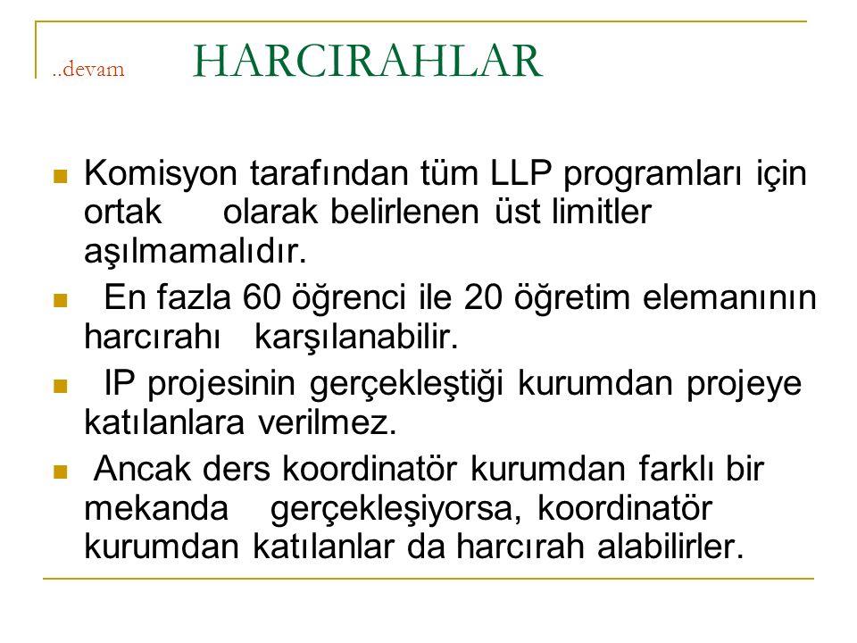 ..devam HARCIRAHLAR Komisyon tarafından tüm LLP programları için ortak olarak belirlenen üst limitler aşılmamalıdır.
