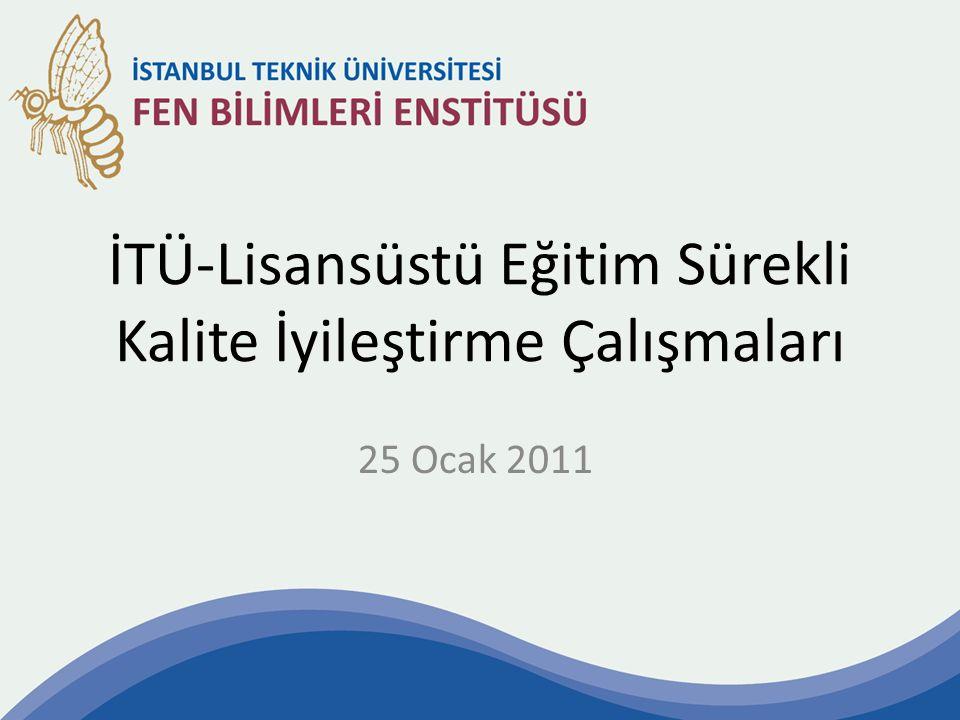 İTÜ-Lisansüstü Eğitim Sürekli Kalite İyileştirme Çalışmaları 25 Ocak 2011