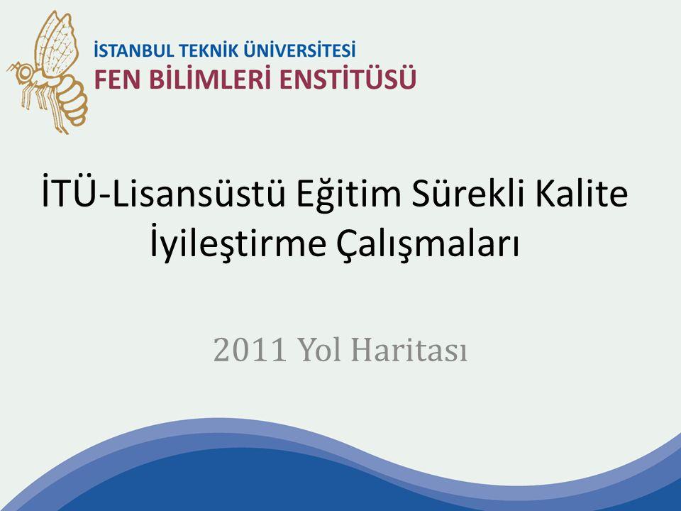 İTÜ-Lisansüstü Eğitim Sürekli Kalite İyileştirme Çalışmaları 2011 Yol Haritası