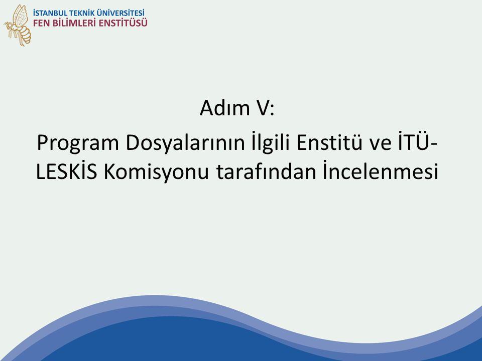 Adım V: Program Dosyalarının İlgili Enstitü ve İTÜ- LESKİS Komisyonu tarafından İncelenmesi