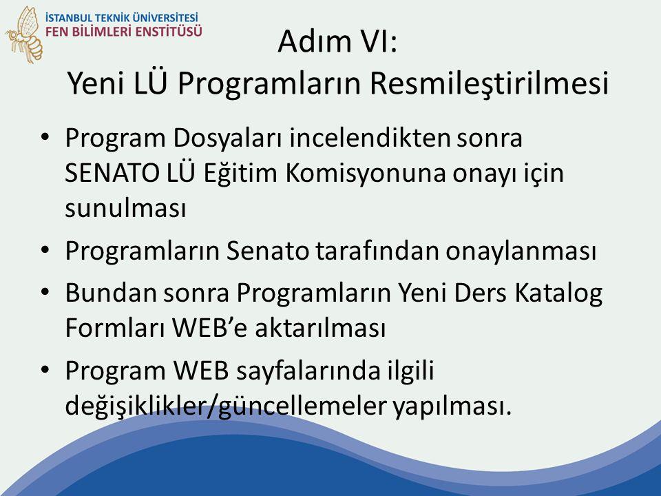 Adım VI: Yeni LÜ Programların Resmileştirilmesi Program Dosyaları incelendikten sonra SENATO LÜ Eğitim Komisyonuna onayı için sunulması Programların S