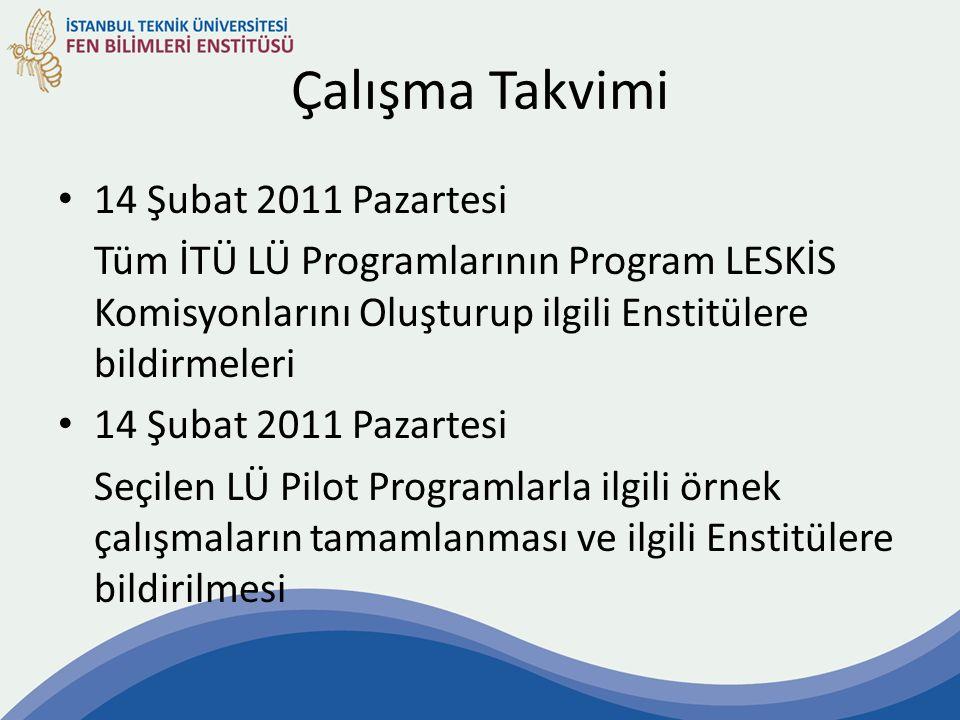 Çalışma Takvimi 14 Şubat 2011 Pazartesi Tüm İTÜ LÜ Programlarının Program LESKİS Komisyonlarını Oluşturup ilgili Enstitülere bildirmeleri 14 Şubat 201
