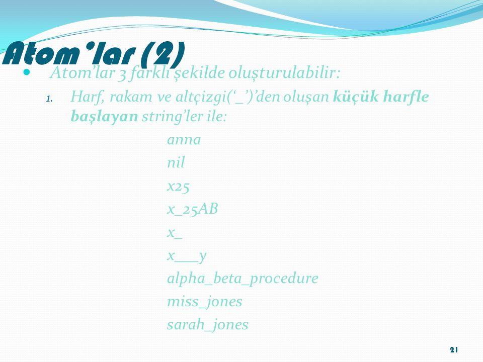 Atom'lar (2) Atom'lar 3 farklı şekilde oluşturulabilir: 1. Harf, rakam ve altçizgi('_')'den oluşan küçük harfle başlayan string'ler ile: anna nil x25