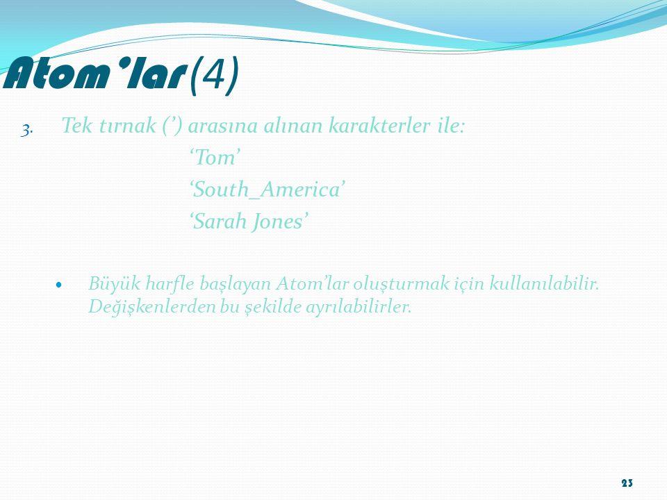 Atom'lar (4) 3. Tek tırnak (') arasına alınan karakterler ile: 'Tom' 'South_America' 'Sarah Jones' Büyük harfle başlayan Atom'lar oluşturmak için kull