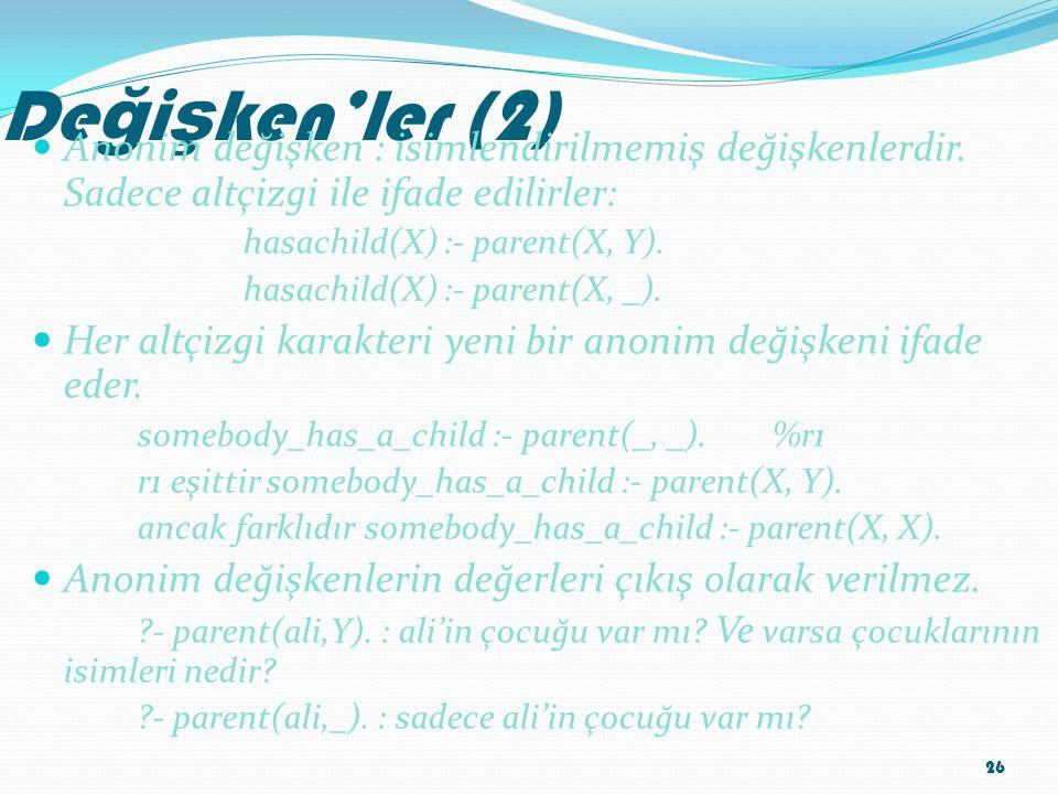 De ğ i ş ken'ler (2) Anonim değişken : isimlendirilmemiş değişkenlerdir. Sadece altçizgi ile ifade edilirler: hasachild(X) :- parent(X, Y). hasachild(