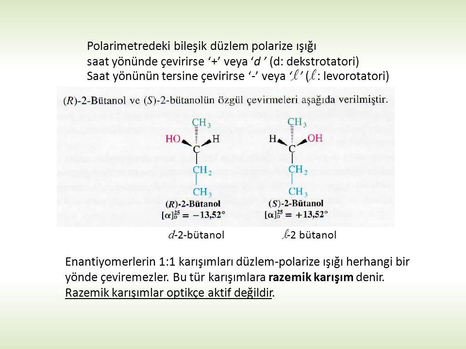 d -2-bütanol l -2 bütanol Polarimetredeki bileşik düzlem polarize ışığı saat yönünde çevirirse '+' veya 'd ' (d: dekstrotatori) Saat yönünün tersine ç