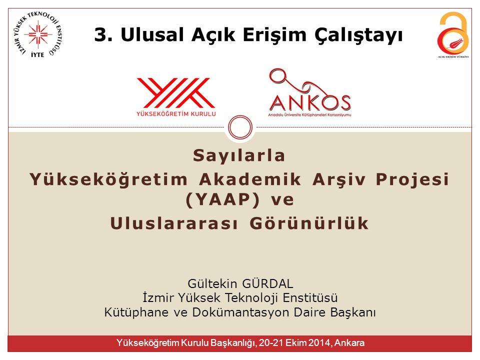 Sayılarla Yükseköğretim Akademik Arşiv Projesi (YAAP) ve Uluslararası Görünürlük Gültekin GÜRDAL İzmir Yüksek Teknoloji Enstitüsü Kütüphane ve Dokümantasyon Daire Başkanı 3.