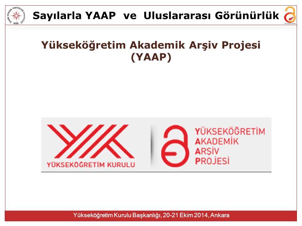 Sayılarla YAAPve Uluslararası Görünürlük Yükseköğretim Kurulu Başkanlığı, 20-21 Ekim 2014, Ankara Yükseköğretim Akademik Arşiv Projesi (YAAP)