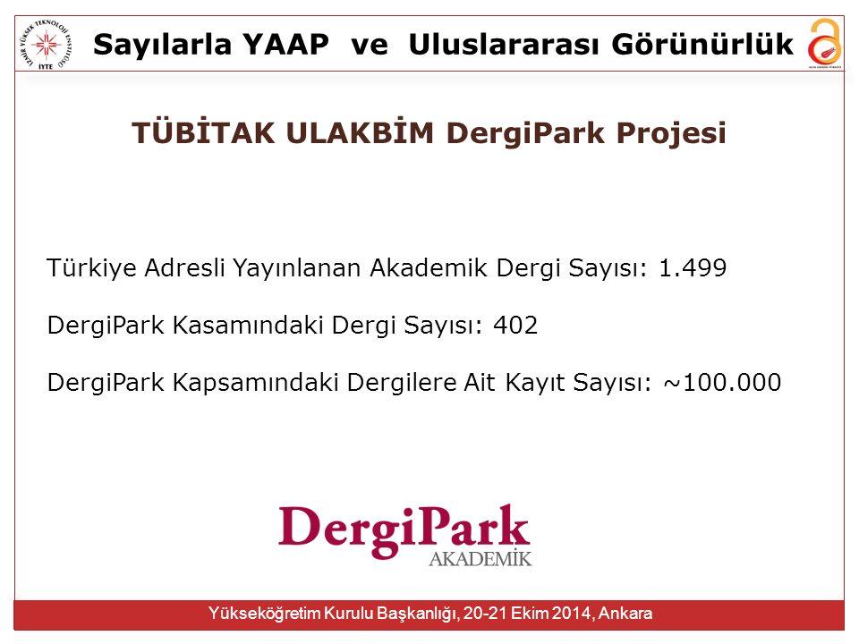 Sayılarla YAAPve Uluslararası Görünürlük Yükseköğretim Kurulu Başkanlığı, 20-21 Ekim 2014, Ankara TÜBİTAK ULAKBİM DergiPark Projesi Türkiye Adresli Ya