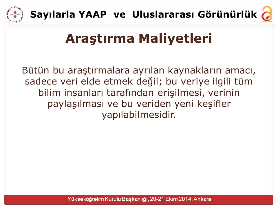 Sayılarla YAAPve Uluslararası Görünürlük Yükseköğretim Kurulu Başkanlığı, 20-21 Ekim 2014, Ankara Araştırma Maliyetleri Bütün bu araştırmalara ayrılan