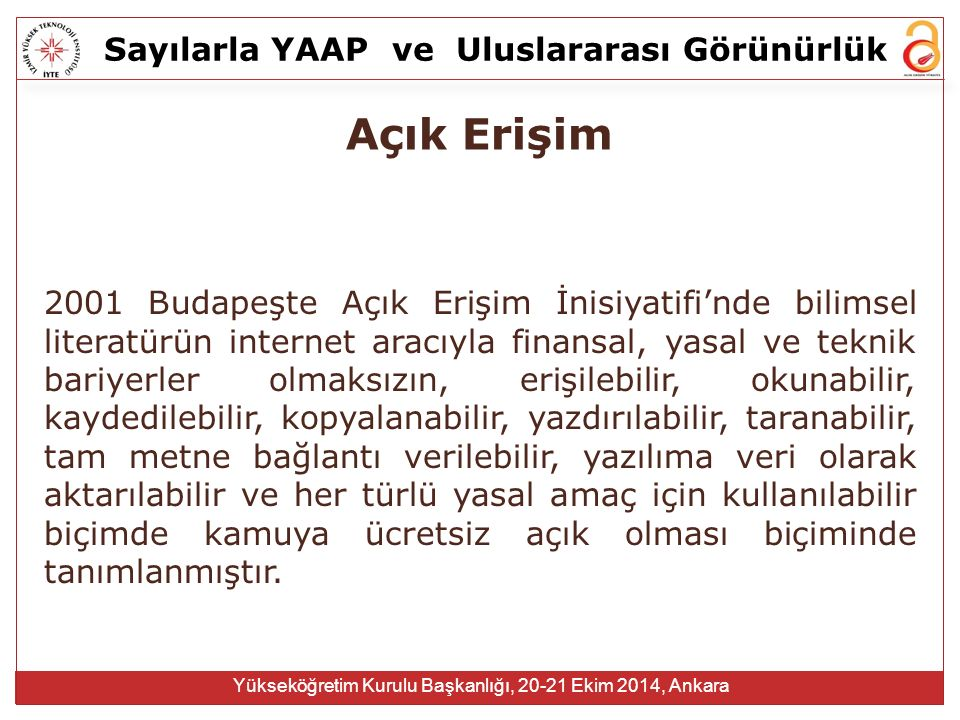Sayılarla YAAPve Uluslararası Görünürlük Yükseköğretim Kurulu Başkanlığı, 20-21 Ekim 2014, Ankara Açık Erişim Arşivleri Açık Erişim arşivleri beşeri kültürün omurgası olma potansiyeline sahiptir.