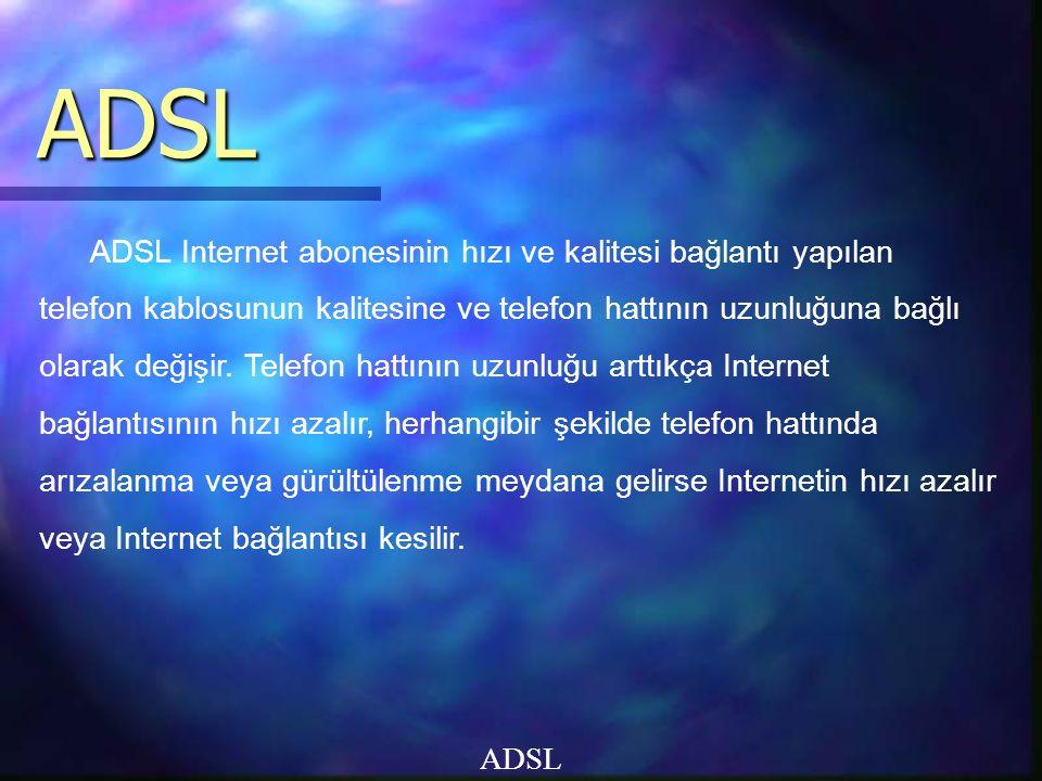 ADSL ADSL ADSL Internet abonesinin hızı ve kalitesi bağlantı yapılan telefon kablosunun kalitesine ve telefon hattının uzunluğuna bağlı olarak değişir.