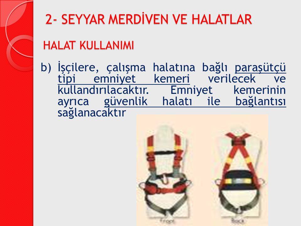 b)İşçilere, çalışma halatına bağlı paraşütçü tipi emniyet kemeri verilecek ve kullandırılacaktır. Emniyet kemerinin ayrıca güvenlik halatı ile bağlant