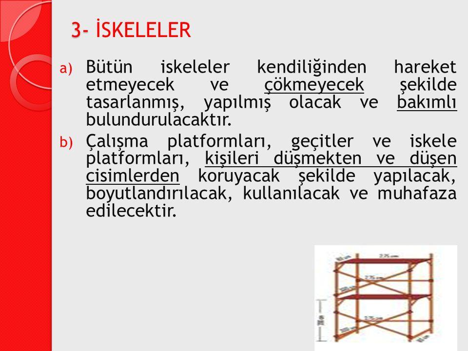 a) Bütün iskeleler kendiliğinden hareket etmeyecek ve çökmeyecek şekilde tasarlanmış, yapılmış olacak ve bakımlı bulundurulacaktır. b) Çalışma platfor