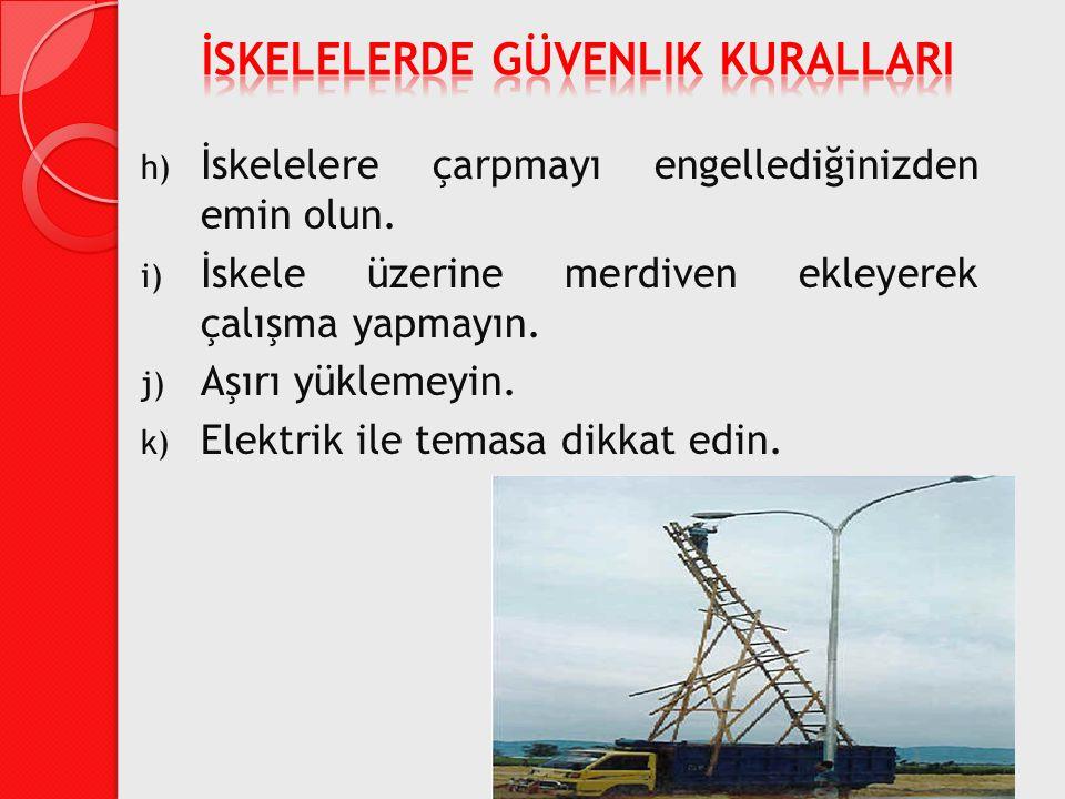 h) İskelelere çarpmayı engellediğinizden emin olun. i) İskele üzerine merdiven ekleyerek çalışma yapmayın. j) Aşırı yüklemeyin. k) Elektrik ile temasa