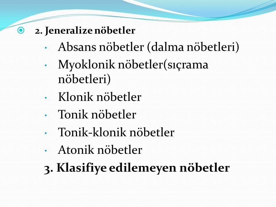  2. Jeneralize nöbetler  Absans nöbetler (dalma nöbetleri)  Myoklonik nöbetler(sıçrama nöbetleri)  Klonik nöbetler  Tonik nöbetler  Tonik-klonik