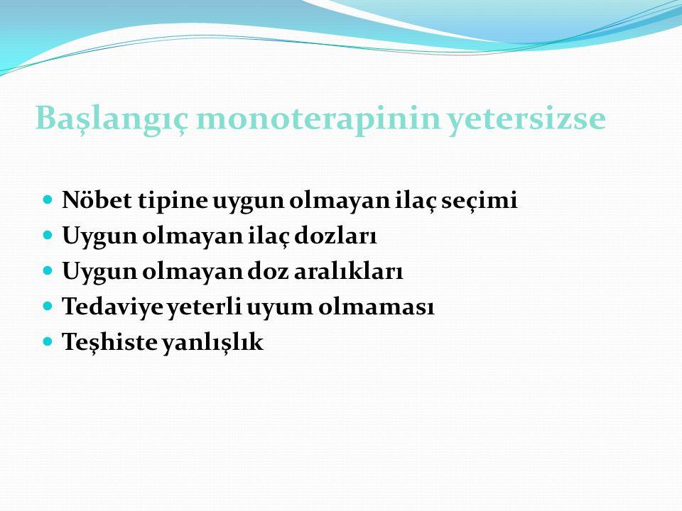 Başlangıç monoterapinin yetersizse Nöbet tipine uygun olmayan ilaç seçimi Uygun olmayan ilaç dozları Uygun olmayan doz aralıkları Tedaviye yeterli uyu