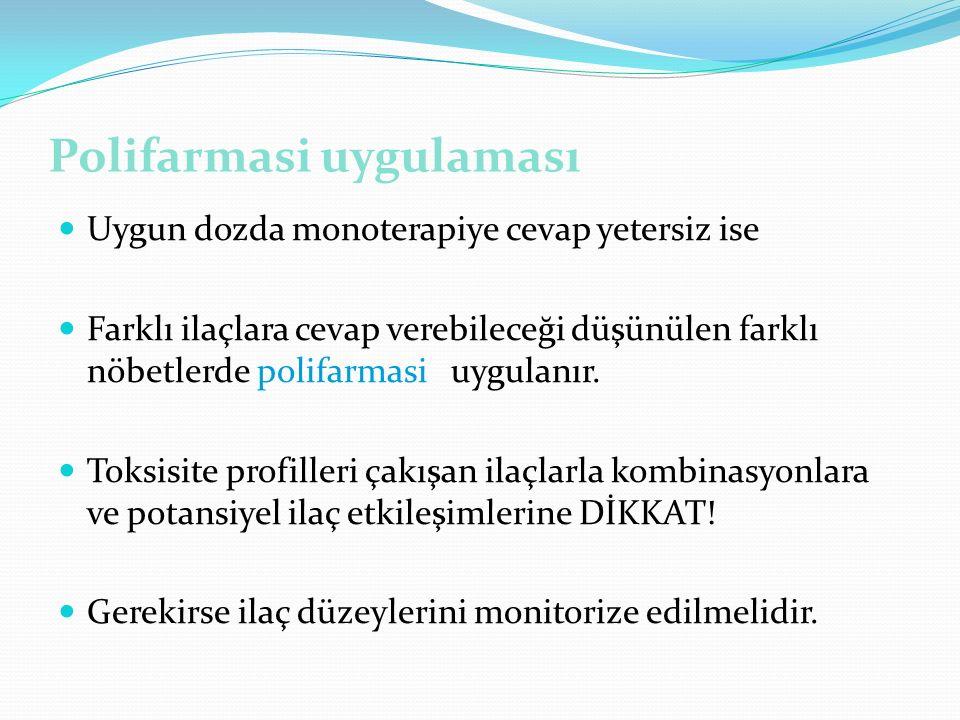 Polifarmasi uygulaması Uygun dozda monoterapiye cevap yetersiz ise Farklı ilaçlara cevap verebileceği düşünülen farklı nöbetlerde polifarmasi uygulanır.