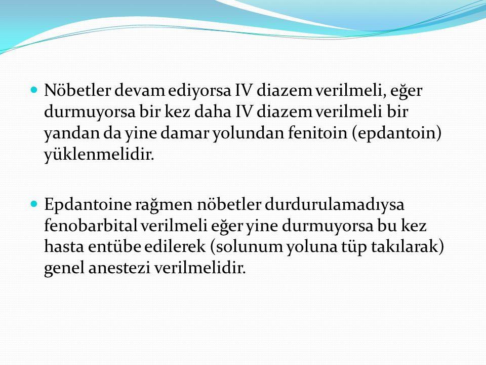 Nöbetler devam ediyorsa IV diazem verilmeli, eğer durmuyorsa bir kez daha IV diazem verilmeli bir yandan da yine damar yolundan fenitoin (epdantoin) yüklenmelidir.