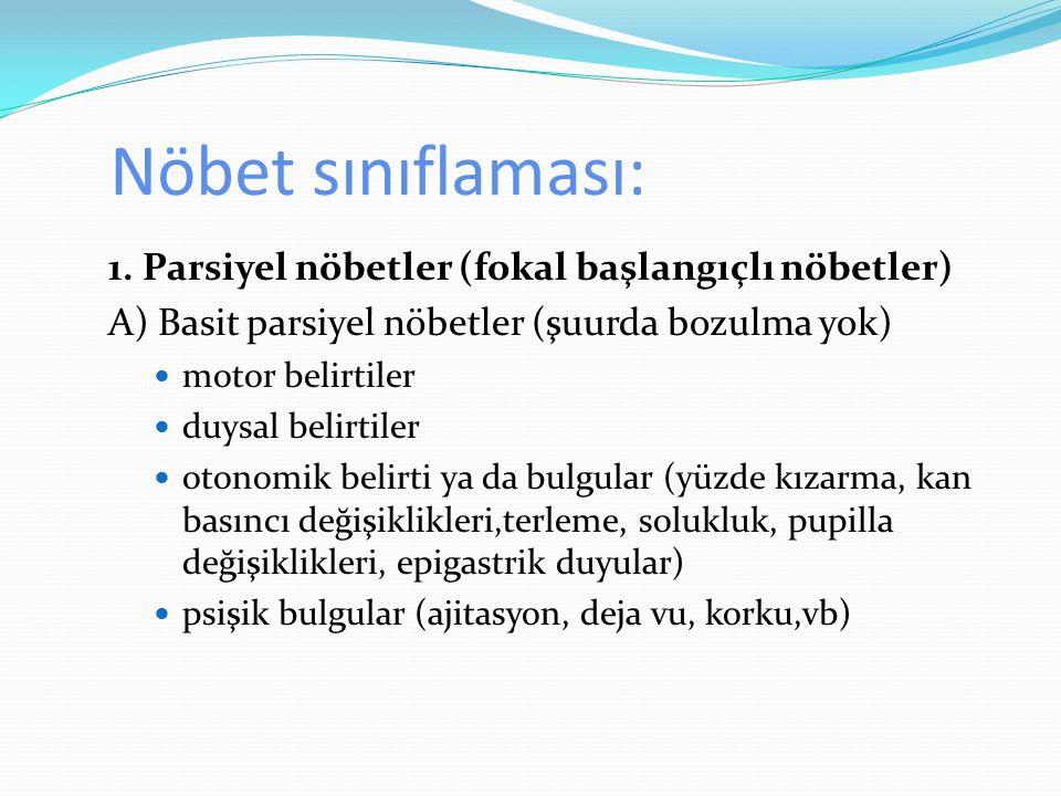 Nöbet sınıflaması: 1. Parsiyel nöbetler (fokal başlangıçlı nöbetler) A) Basit parsiyel nöbetler (şuurda bozulma yok) motor belirtiler duysal belirtile