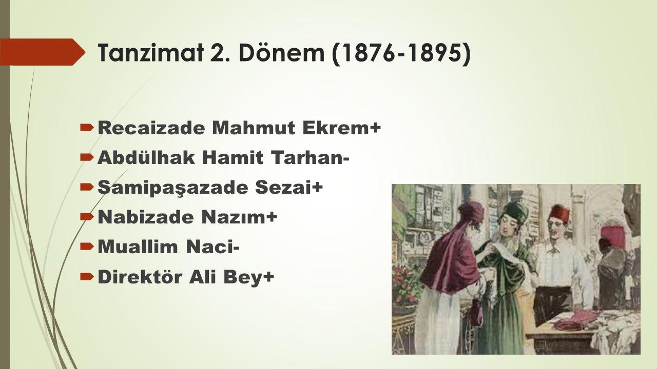 Tanzimat 2. Dönem (1876-1895)  Recaizade Mahmut Ekrem+  Abdülhak Hamit Tarhan-  Samipaşazade Sezai+  Nabizade Nazım+  Muallim Naci-  Direktör Al