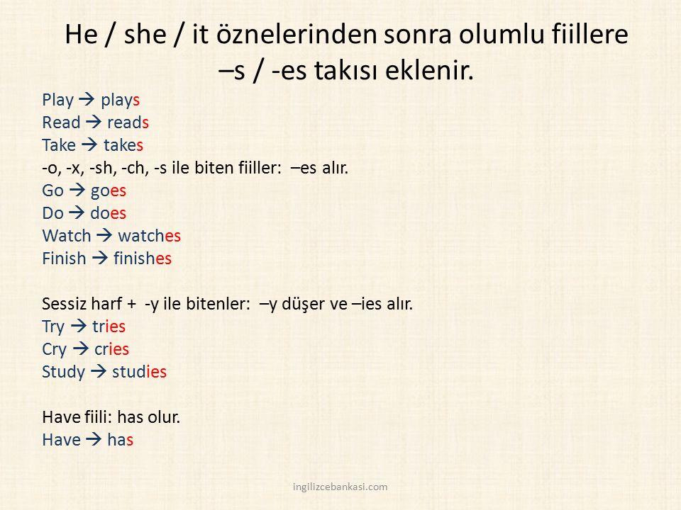 He / she / it öznelerinden sonra olumlu fiillere –s / -es takısı eklenir. Play  plays Read  reads Take  takes -o, -x, -sh, -ch, -s ile biten fiille