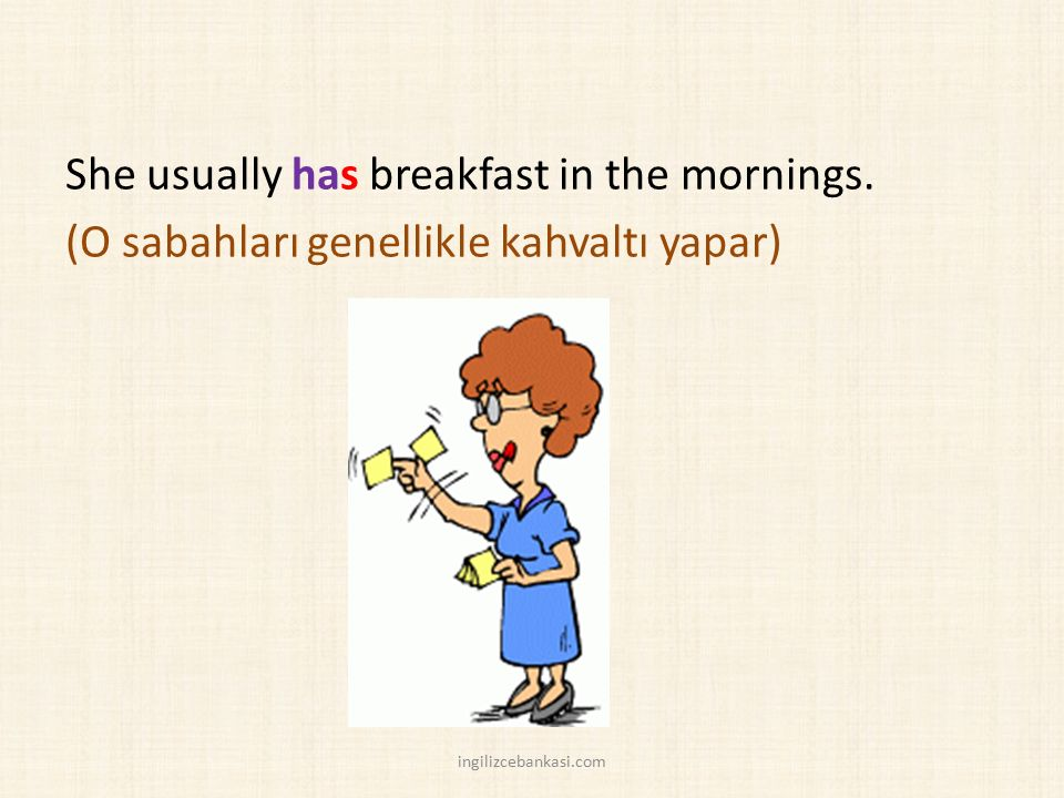 She usually has breakfast in the mornings. (O sabahları genellikle kahvaltı yapar) ingilizcebankasi.com