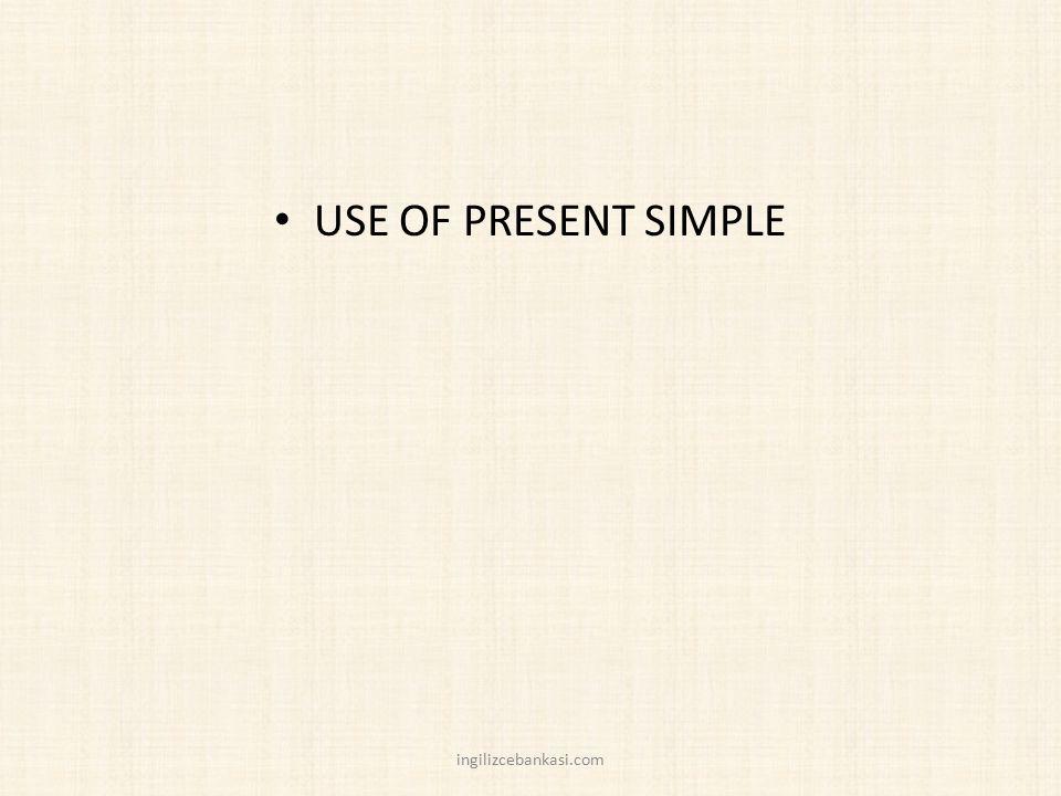 USE OF PRESENT SIMPLE ingilizcebankasi.com