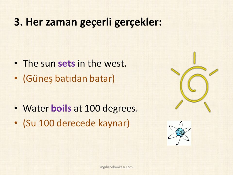 3.Her zaman geçerli gerçekler: The sun sets in the west.