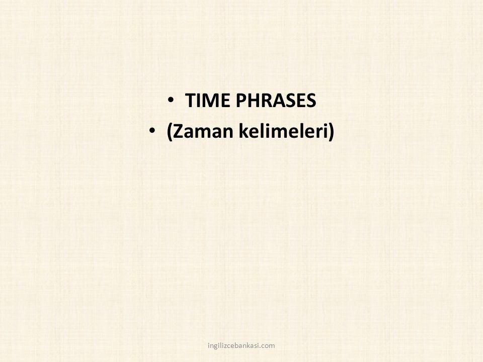 TIME PHRASES (Zaman kelimeleri) ingilizcebankasi.com
