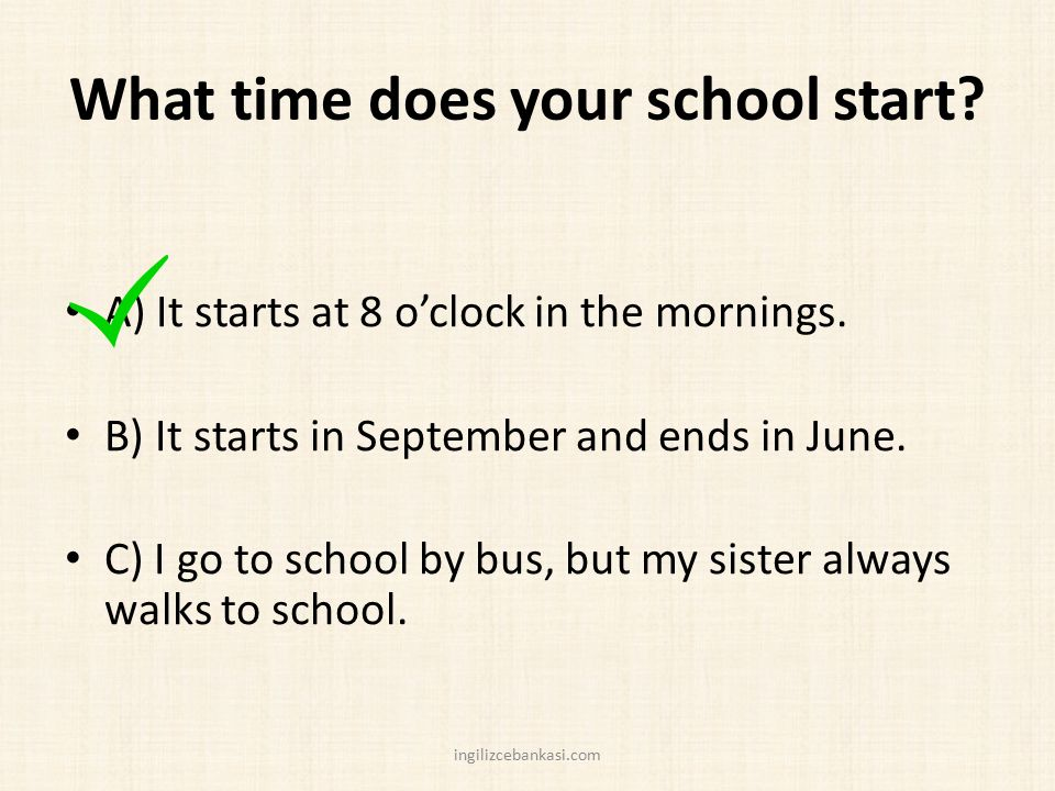 What time does your school start.A) It starts at 8 o'clock in the mornings.