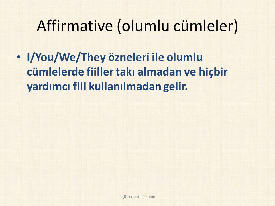 Affirmative (olumlu cümleler) I/You/We/They özneleri ile olumlu cümlelerde fiiller takı almadan ve hiçbir yardımcı fiil kullanılmadan gelir. ingilizce