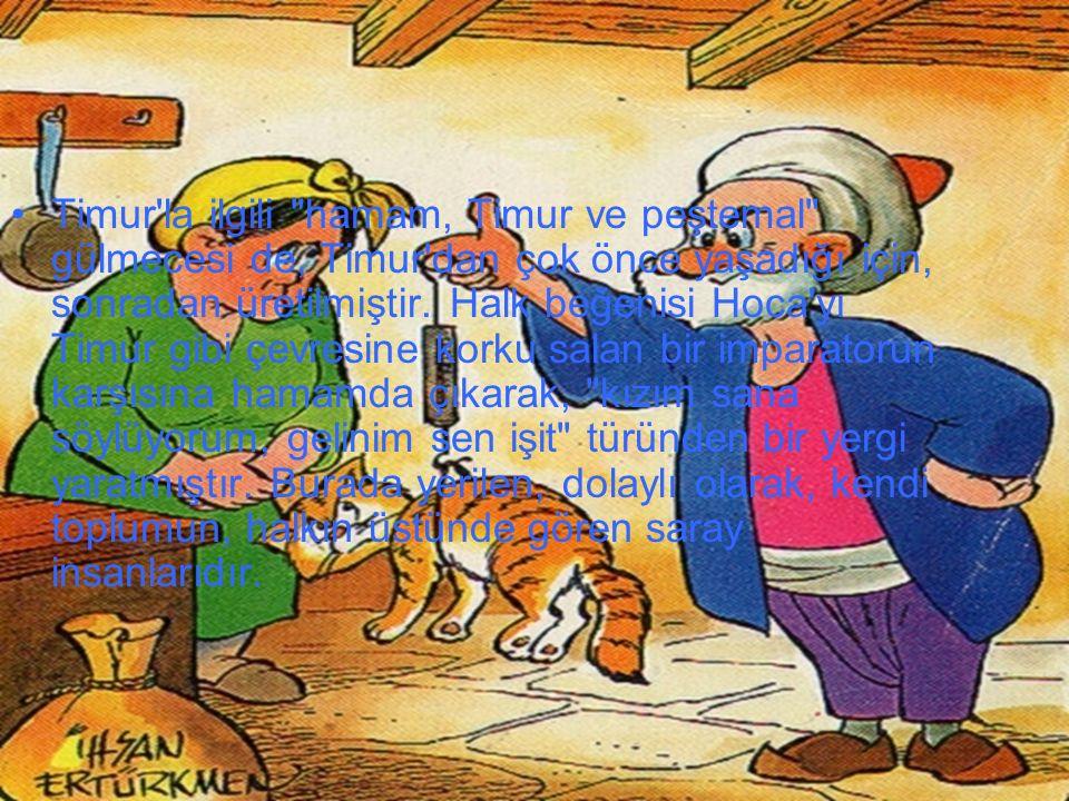 Nasreddin Hoca, bütün gülmecelerinde, soyut bir varlık olarak değil, yaşanmış, yaşanan bir olayla, bir olguyla bağlantılı bir biçimde ortaya çıkar. Ol