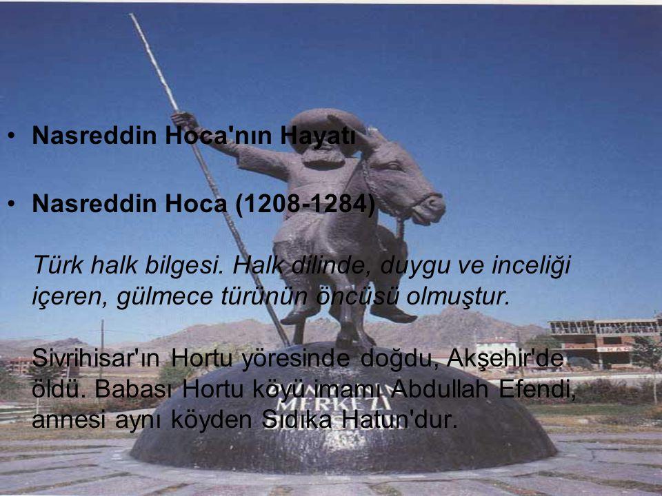 Nasreddin Hoca nın Hayatı Nasreddin Hoca (1208-1284) Türk halk bilgesi.