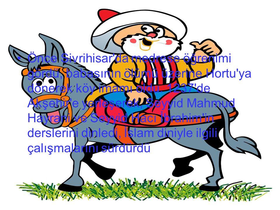 Nasreddin Hoca'nın Hayatı Nasreddin Hoca (1208-1284) Türk halk bilgesi. Halk dilinde, duygu ve inceliği içeren, gülmece türünün öncüsü olmuştur. Sivri