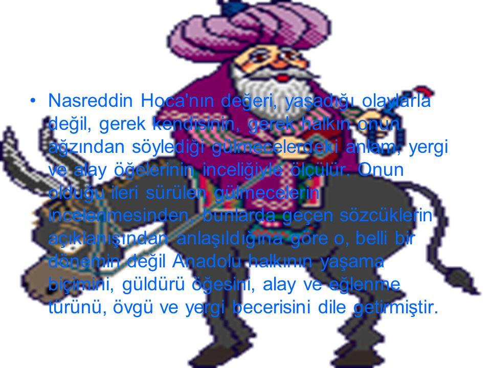 Nasreddin Hoca nın etkisi bütün toplum kesimlerine yayılmış, İncili Çavuş , Bekri Mustafa , Bektaşi gibi çok değişik yörelerin duygularını yansıtan gülmece türlerinin doğmasına olanak sağlamıştır.