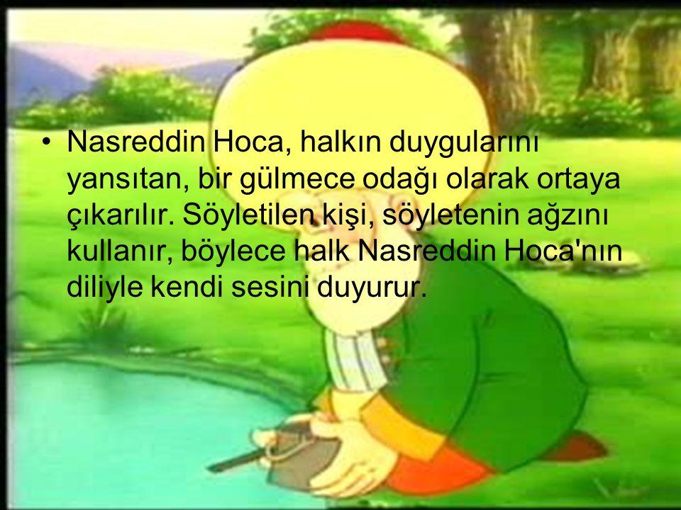 Nasreddin Hoca, halkın duygularını yansıtan, bir gülmece odağı olarak ortaya çıkarılır.