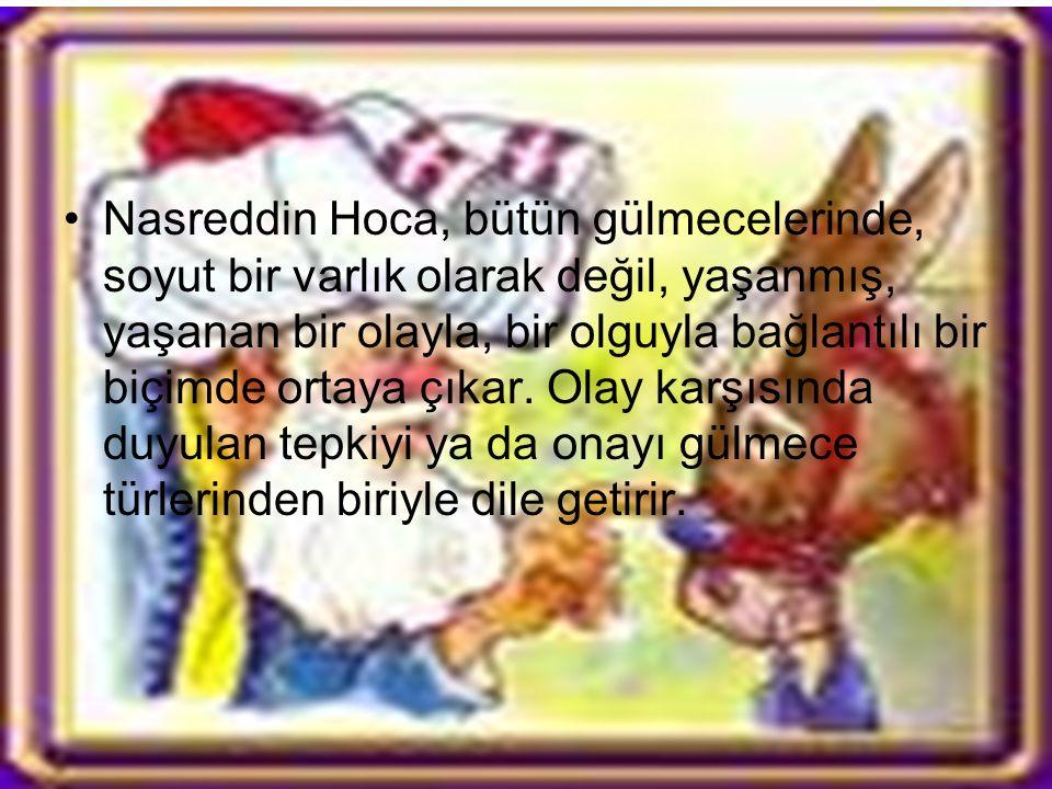 Nasreddin Hoca, halkın duygularını yansıtan, bir gülmece odağı olarak ortaya çıkarılır. Söyletilen kişi, söyletenin ağzını kullanır, böylece halk Nasr
